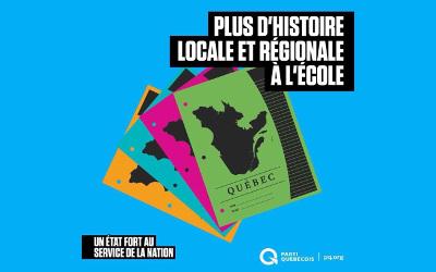 Pour permettre aux enfants du Québec de renouer avec leurs racines: faire de l'enseignement de l'histoire nationale, mais aussi locale et régionale une priorité